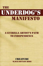 The Underdog's Manifesto : A Guerilla Artist's Path to Independence - Dax Devlon-Ross