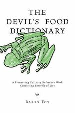Devil's Food Dictionary :  A Pioneering Culinary Reference Work Consisting Entirely of Lies - Barry Foy