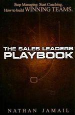 Sales Leaders Playbook : Stop Managing, Start Coaching, How to Build Winning Teams - Nathan Jamail