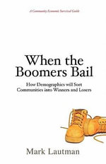 When the Boomers Bail : A Community Economic Survival Guide - Mark Lautman