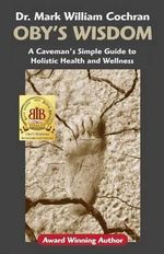 Oby's Wisdom! a Caveman's Simple Guide to Holistic Health and Wellness - Mark William Cochran
