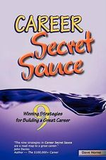 Career Secret Sauce; 9 Winning Strategies for Building a Great Career - David James Horne