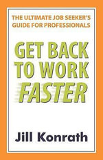 Get Back To Work Faster : The Ultimate Job Seeker's Guide - Jill Konrath