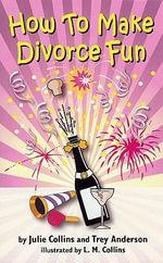 How to Make Divorce Fun - Trey Anderson