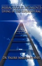 Miraculous Moments : Living in the Supernatural - Valerie Martin-Stewart