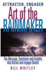 Attracter, Engager... Art of the Rainmaker - Bill C Whitley