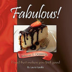 Fabulous! Food That Makes You Feel Good; Vol. 1 : Desserts - Laura Kurella