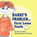 Harry's Problem...First Loose Tooth - Anne B Tobias