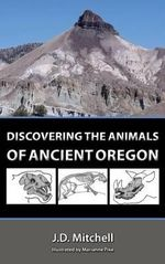 Discovering the Animals of Ancient Oregon : Blackwell Companions to Anthropology Ser. - Johnny Dene Mitchell