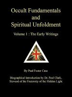 Occult Fundamentals and Spiritual Unfoldment - Volume 1 : The Early Writings - Paul Foster Case
