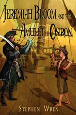 Jeremiah Bloom and the Amulet of Osiron - Stephen Burton Wren