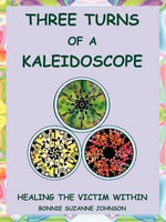 Three Turns of a Kaleidoscope : Healing the Victim Within - Bonnie Suzanne Johnson
