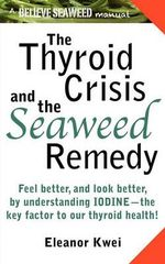 The Thyroid Crisis and the Seaweed Remedy - Eleanor Kwei