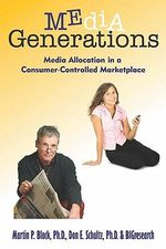 Media Generations : Media Allocation in a Consumer-Controlled Marketplace - Martin P Block Ph D