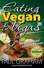 Eating Vegan in Vegas : Newly Revised Second Edition - Paul Graham