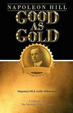 Napoleon Hill : Good as Gold - Napoleon Hill