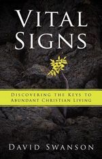 Vital Signs : Discovering the Keys to Abundant Christian Living - David Swanson