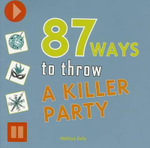 87 Ways to Throw a Killer Party - Melissa Daly
