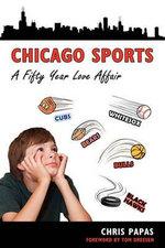 Chicago Sports a Fifty Year Love Affair - Chris Papas