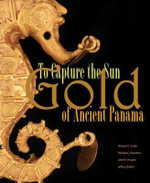 To Capture the Sun : Gold of Ancient Panama - Richard G Cooke