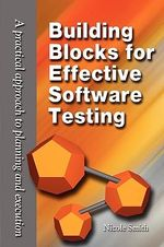 Building Blocks for Effective Software Testing : A Practical Approach to Planning and Execution - Nicole Smith