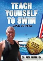 Teach Yourself to Swim Like a Pro in One Minute Steps - Dr Pete Andersen