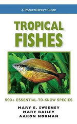Tropical Fishes, a PocketExpert Guide : 500+ Essential-to-Know Species - Mary E. Sweeney