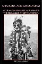 Shamans and Shamanism : A Comprehensive Bibliography of the Terms Use in North America - Peter N Jones