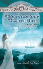 The Phantom Ship at Castle Hill : Ghost Girls Book Three - Karen Chilton