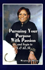 Pursuing Your Purpose with Passion - Regina Gale Mixon