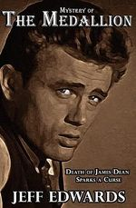 Mystery of the Medallion : Death of James Dean Sparks a Curse - Jeff Edwards