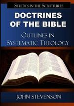 Doctrines of the Bible : Outlines in Systematic Theology - John Stevenson
