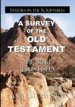 A Survey of the Old Testament : The Bible Jesus Used - John Stevenson