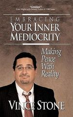 Embracing Your Inner Mediocrity : Making Peace with Reality - Vince Stone