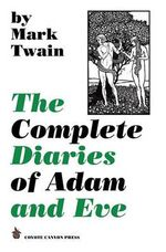 The Complete Diaries of Adam and Eve - Mark Twain