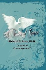 A Touch of Grace, a Book of Encouragement - Ph D Richard G Arno