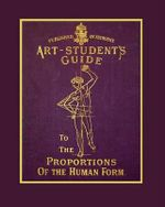 The Art Student's Guide to the Proportions of the Human Form - Dr Tom Richardson