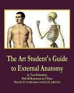 The Art Student's Guide to External Anatomy - Dr Tom Richardson