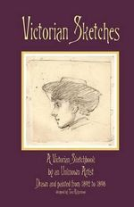 Victorian Sketches : A Victorian Sketchbook by an Unknown Artist - Dr Tom Richardson