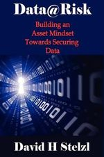 Data@risk : Building an Asset Mindset Towards Securing Data - David Stelzl