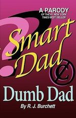 Smart Dad, Dumb Dad : Making Peace with Reality - Robin J Burchett