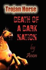Trojan Horse : Death of a Dark Nation - Pamela Evans Harris