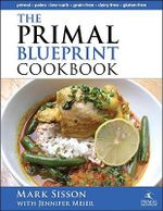 The Primal Blueprint Cookbook :  Primal, Low Carb, Paleo, Grain-Free, Dairy-Free and Gluten-Free - Mark Sisson