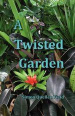 A Twisted Garden - Simon Quellen Field