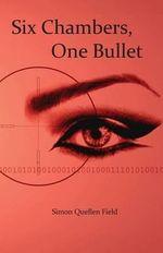 Six Chambers, One Bullet - Simon Quellen Field