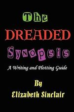 The Dreaded Synopsis : A Writing and Plotting Guide - Elizabeth Sinclair