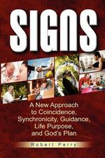 Signs : A New Approach to Coincidence, Synchronicity, Guidance, Life Purpose, and God's Plan - Robert Perry