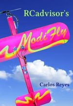 RCadvisor's Modifly : Design and Build From Scratch Your Own Modern Flying Model Airplane In One Day for Just $5 - Carlos Reyes