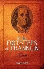In the Footsteps of Franklin - Roger D Smith