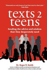 Texts 2 Teens : Sending the Advice and Wisdom That They Desperately Need - Roger D Smith
